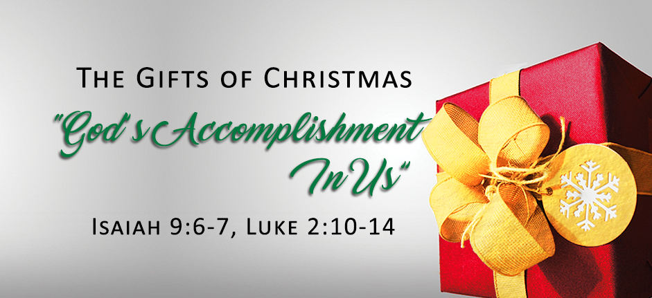 """The Gifts of Christmas: """"God's Accomplishment In Us"""""""