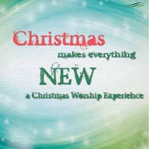 """Christmas Makes Everything New"" Night of Worship @ Sanctuary/CAC"