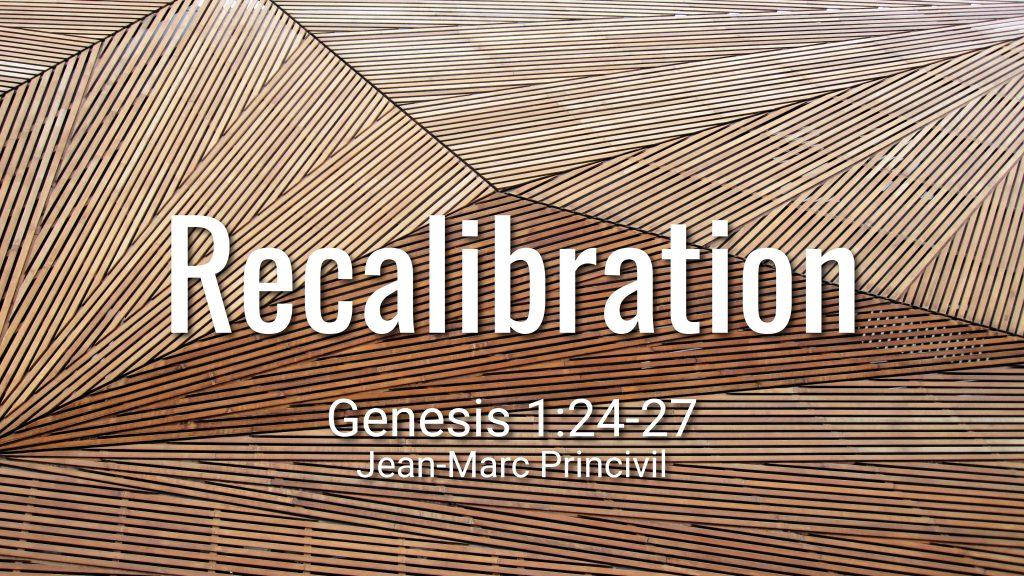 Recalibration – Sermon by Jean-Marc Princivil