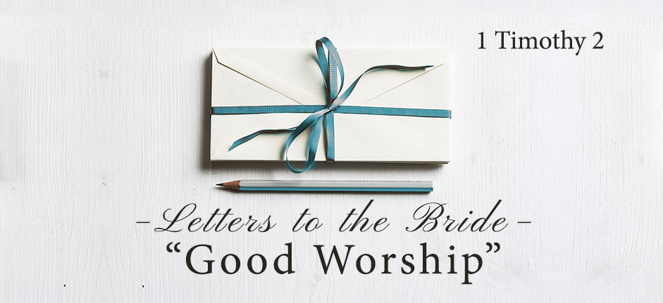 Letters to the Bride Series: Good Worship