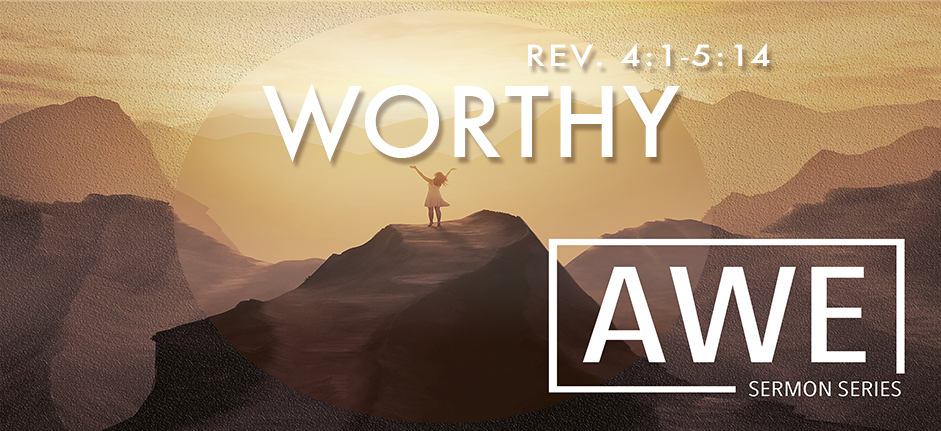 Awe Sermon Series: Worthy