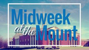 Midweek at the Mount Resumes